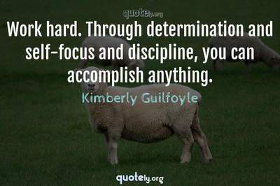 Photo Quote of Work hard. Through determination and self-focus and discipline, you can accomplish anything.