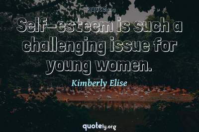Photo Quote of Self-esteem is such a challenging issue for young women.