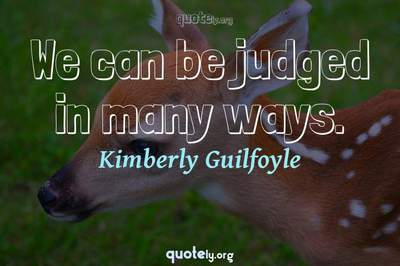 Photo Quote of We can be judged in many ways.
