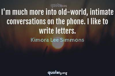 Photo Quote of I'm much more into old-world, intimate conversations on the phone. I like to write letters.