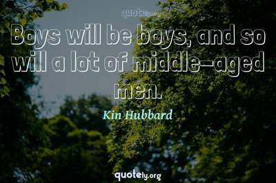 Photo Quote of Boys will be boys, and so will a lot of middle-aged men.