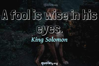 Photo Quote of A fool is wise in his eyes.