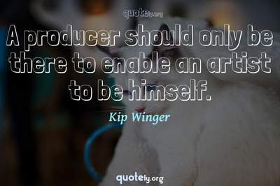 Photo Quote of A producer should only be there to enable an artist to be himself.