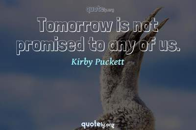 Photo Quote of Tomorrow is not promised to any of us.