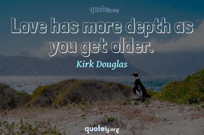 Photo Quote of Love has more depth as you get older.