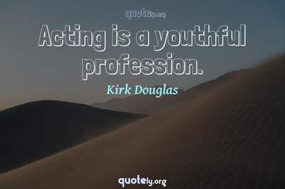 Photo Quote of Acting is a youthful profession.