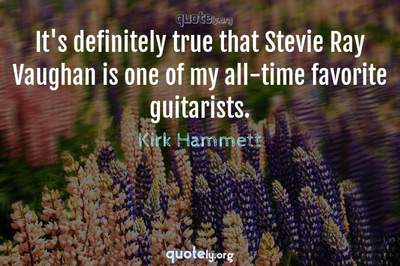 Photo Quote of It's definitely true that Stevie Ray Vaughan is one of my all-time favorite guitarists.