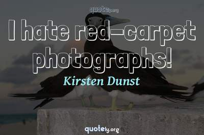 Photo Quote of I hate red-carpet photographs!