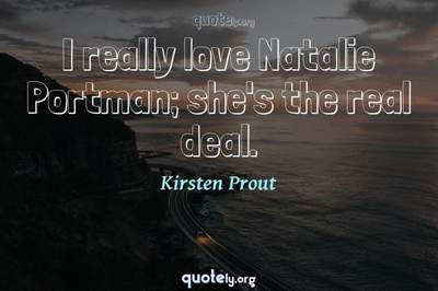 Photo Quote of I really love Natalie Portman; she's the real deal.