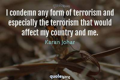 Photo Quote of I condemn any form of terrorism and especially the terrorism that would affect my country and me.