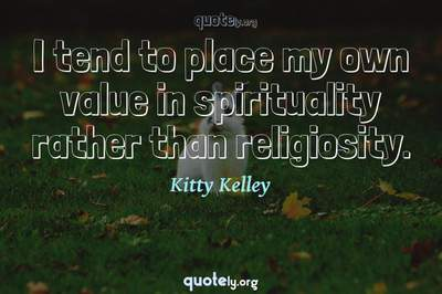 Photo Quote of I tend to place my own value in spirituality rather than religiosity.