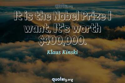 Photo Quote of It is the Nobel Prize I want. It's worth $400,000.