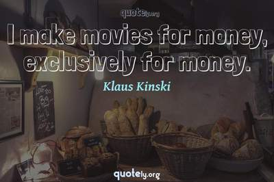 Photo Quote of I make movies for money, exclusively for money.