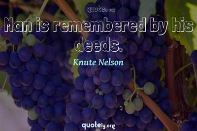 Photo Quote of Man is remembered by his deeds.