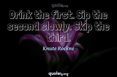 Photo Quote of Drink the first. Sip the second slowly. Skip the third.