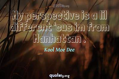 Photo Quote of My perspective is a lil different 'cus im from Manhattan .