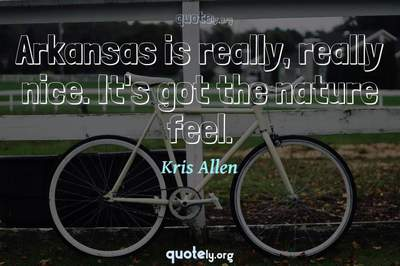 Photo Quote of Arkansas is really, really nice. It's got the nature feel.