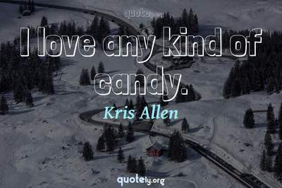 Photo Quote of I love any kind of candy.
