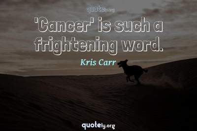 Photo Quote of 'Cancer' is such a frightening word.