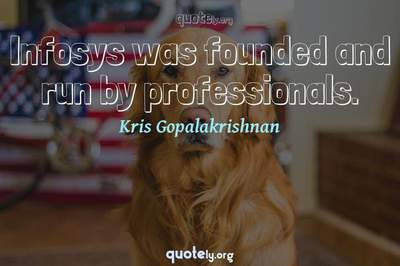 Photo Quote of Infosys was founded and run by professionals.