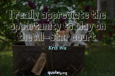 Photo Quote of I really appreciate the opportunity to play on the All-Star court.