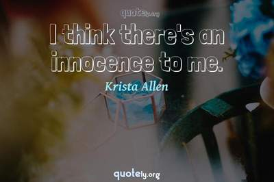 Photo Quote of I think there's an innocence to me.