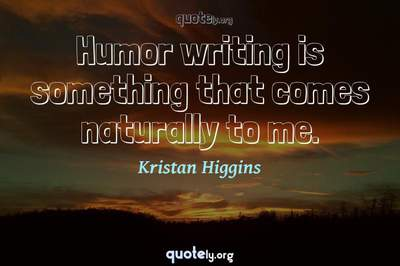 Photo Quote of Humor writing is something that comes naturally to me.