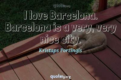 Photo Quote of I love Barcelona. Barcelona is a very, very nice city.