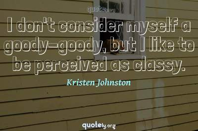 Photo Quote of I don't consider myself a goody-goody, but I like to be perceived as classy.