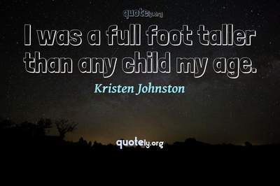 Photo Quote of I was a full foot taller than any child my age.