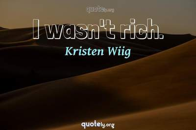 Photo Quote of I wasn't rich.