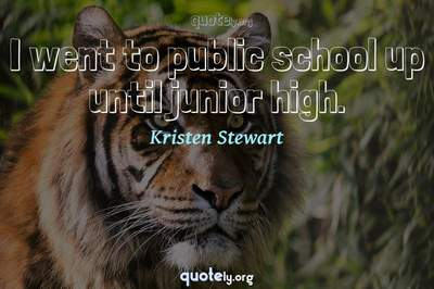 Photo Quote of I went to public school up until junior high.
