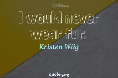 Photo Quote of I would never wear fur.