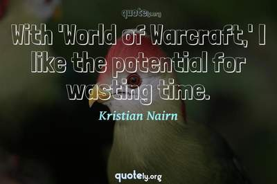 Photo Quote of With 'World of Warcraft,' I like the potential for wasting time.