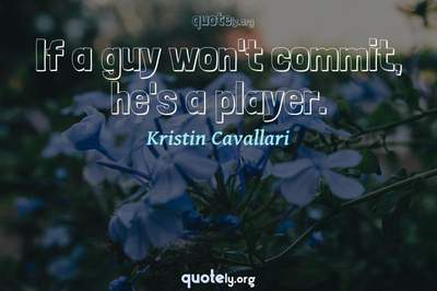Photo Quote of If a guy won't commit, he's a player.