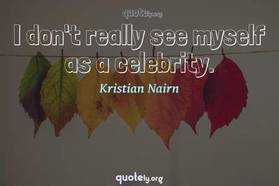 Photo Quote of I don't really see myself as a celebrity.