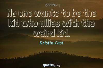 Photo Quote of No one wants to be the kid who allies with the weird kid.