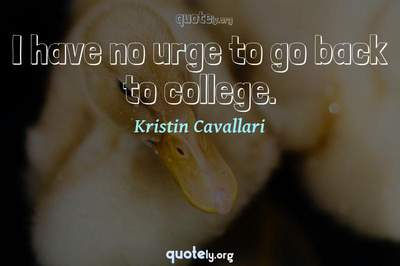 Photo Quote of I have no urge to go back to college.