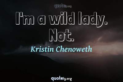 Photo Quote of I'm a wild lady. Not.