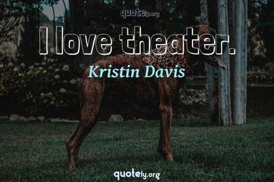 Photo Quote of I love theater.