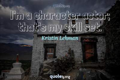 Photo Quote of I'm a character actor; that's my skill set.