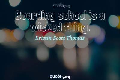 Photo Quote of Boarding school is a wicked thing.