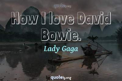 Photo Quote of How I love David Bowie.