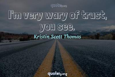 Photo Quote of I'm very wary of trust, you see.