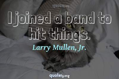 Photo Quote of I joined a band to hit things.