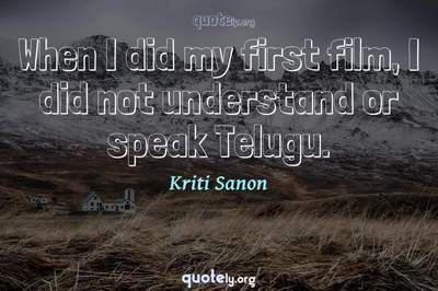 Photo Quote of When I did my first film, I did not understand or speak Telugu.