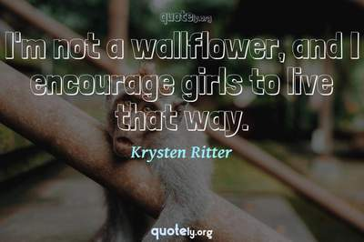 Photo Quote of I'm not a wallflower, and I encourage girls to live that way.