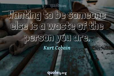 Photo Quote of Wanting to be someone else is a waste of the person you are.