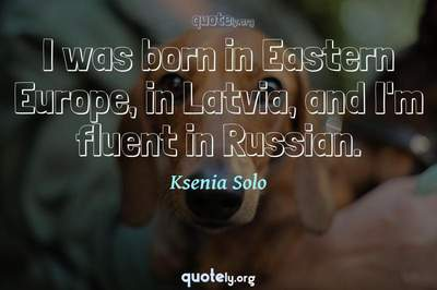 Photo Quote of I was born in Eastern Europe, in Latvia, and I'm fluent in Russian.