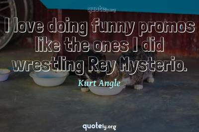 Photo Quote of I love doing funny promos like the ones I did wrestling Rey Mysterio.